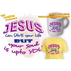 T-Shirt - Jesus can save your life, but your soul is upto you